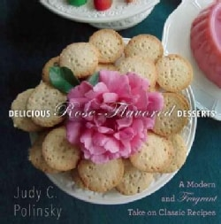 Delicious Rose-Flavored Desserts: A Modern and Fragrant Take on Classic Recipes (Hardcover)