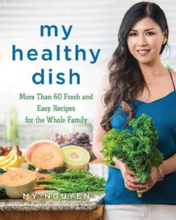 My Healthy Dish: More Than 85 Fresh & Easy Recipes for the Whole Family (Hardcover)