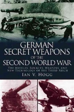 German Secret Weapons of World War II: The Missiles, Rockets, Weapons, and New Technology of the Third Reich (Paperback)