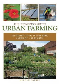 The Ultimate Guide to Urban Farming: Sustainable Living in Your Home, Community, and Business (Paperback)