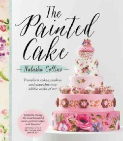 The Painted Cake: Transform Cakes, Cookies, and Cupcakes into Edible Works of Art (Hardcover)