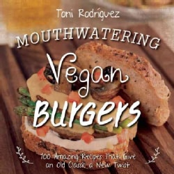 Mouthwatering Vegan Burgers: 100 Amazing Recipes That Give an Old Classic a New Twist (Hardcover)
