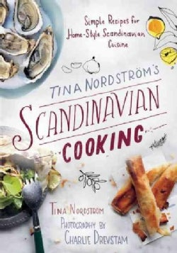 Tina Nordstrom's Scandinavian Cooking: Simple Recipes for Home-Style Scandinavian Cuisine (Paperback)