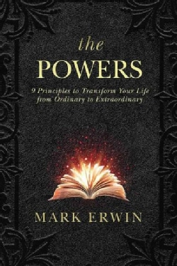 The Powers: 12 Principles to Transform Your Life from Ordinary to Extraordinary (Hardcover)