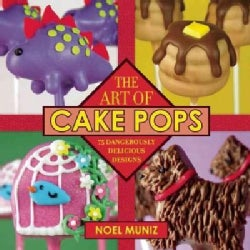 The Art of Cake Pops: 75 Dangerously Delicious Designs (Paperback)