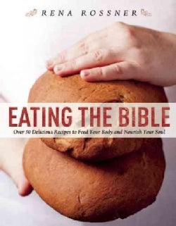 Eating the Bible: Over 50 Delicious Recipes to Feed Your Body and Nourish Your Soul (Paperback)