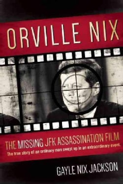 The Missing JFK Assassination Film: The Mystery Surrounding the Orville Nix Home Movie of November 22, 1963 (Hardcover)