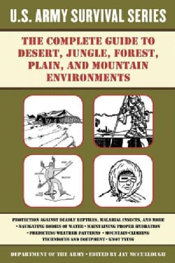 The Complete U.s. Army Survival Guide to Tropical, Desert, Cold Weather, Mountain Terrain, Sea, and NBC Environments (Paperback)