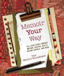 Memoir Your Way: Tell Your Story Through Writing, Recipes, Quilts, Graphic Novels, and More (Paperback)