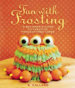 Fun with Frosting: A Beginner's Guide to Decorating Creative, Fondant-Free Cakes (Paperback)