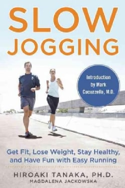 Slow Jogging: Lose Weight, Stay Healthy, and Have Fun With Science-Based, Natural Running (Hardcover)