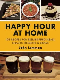Beer Makes Everything Better: 101 Recipes for Using Beer to Make Your Favorite Happy Hour Grub (Hardcover)
