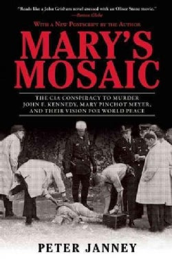 Mary's Mosaic: The CIA Conspiracy to Murder John F. Kennedy, Mary Pinchot Meyer, and Their Vision for World Peace (Paperback)