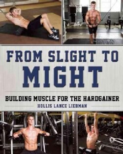 From Slight to Might: Building Muscle for the Hardgainer (Paperback)