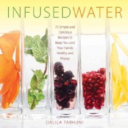 Infused Water: 75 Simple and Delicious Recipes to Keep You and Your Family Healthy and Happy (Hardcover)