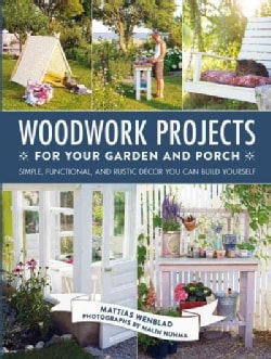 Woodwork Projects for Your Garden and Porch: Simple, Functional, and Rustic Decor You Can Build Yourself (Hardcover)