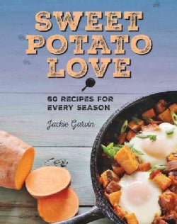 Sweet Potato Love: 60 Recipes for Every Season (Hardcover)