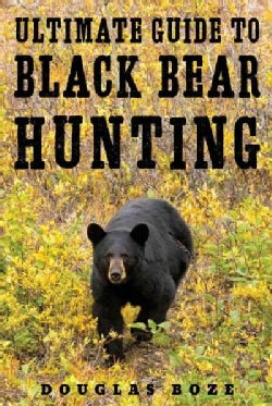 The Ultimate Guide to Black Bear Hunting (Hardcover)