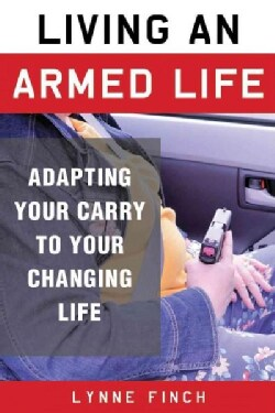Living an Armed Life: A Woman's Guide to Adapting Her Carry to Her Changing Life (Paperback)