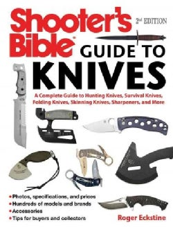Shooter's Bible Guide to Knives: A Complete Guide to Fixed and Folding Blade Knives for Hunting, Survival, Person... (Paperback)