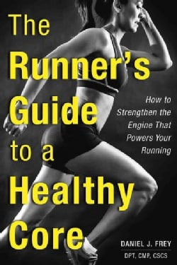 The Runner's Guide to a Healthy Core: How to Strengthen the Engine That Powers Your Running (Paperback)