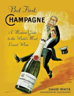 But First, Champagne: A Modern Guide to the World's Favorite Wine (Hardcover)
