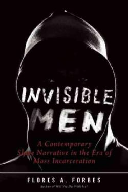 Invisible Men: A Contemporary Slave Narrative in the Era of Mass Incarceration (Hardcover)