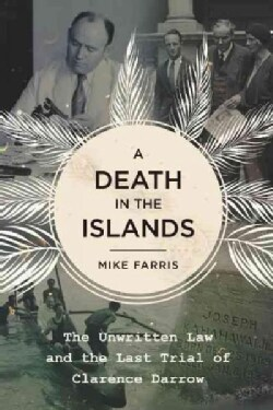 A Death in the Islands: The Unwritten Law and the Last Trial of Clarence Darrow (Hardcover)