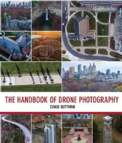 The Handbook of Drone Photography: A Complete Guide to the New Art of Do-it-Yourself Aerial Photography (Paperback)