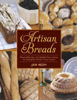 Artisan Breads: Practical Recipes and Detailed Instructions for Baking the World's Finest Loaves (Paperback)