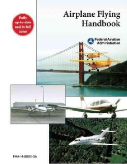 Airplane Flying Handbook: FAA-H-8083-3B (Paperback)