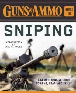 Guns & Ammo Guide to Sniping: A Comprehensive Guide to Guns, Gear, and Skills (Paperback)