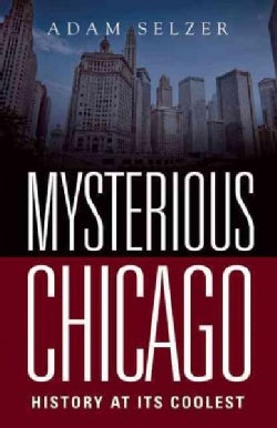 Mysterious Chicago: History at Its Coolest (Paperback)