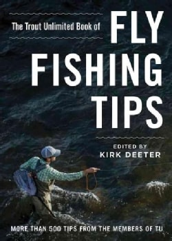 Trout Tips: More Than 250 Fly-fishing Tips from the Members of Trout Unlimited (Hardcover)