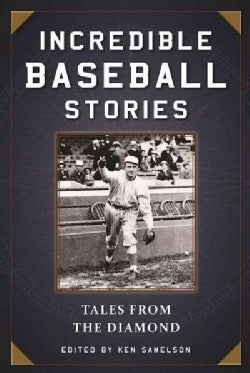 Incredible Baseball Stories: Amazing Tales from the Diamond (Paperback)