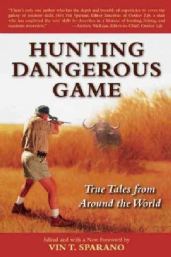 Hunting Dangerous Game: True Tales from Around the World (Paperback)