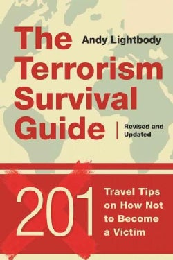The Terrorism Survival Guide: 201 Travel Tips on How Not to Become a Victim (Paperback)