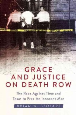 Grace and Justice on Death Row: The Race Against Time and Texas to Free an Innocent Man (Hardcover)