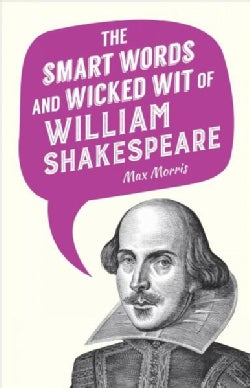 The Smart Words and Wicked Wit of William Shakespeare (Hardcover)