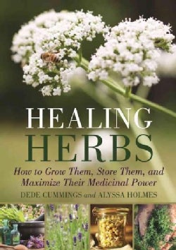 Healing Herbs: How to Grow, Store, and Maximize Their Medicinal Power (Paperback)
