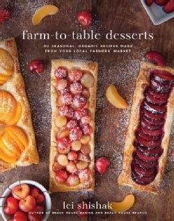 Farm-to-Table Desserts: 80 Seasonal, Organic Recipes Made from Your Local Farmers' Market (Hardcover)