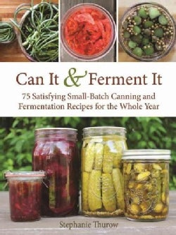 Can It & Ferment It: More Than 75 Satisfying Small-Batch Canning and Fermentation Recipes for the Whole Year (Hardcover)