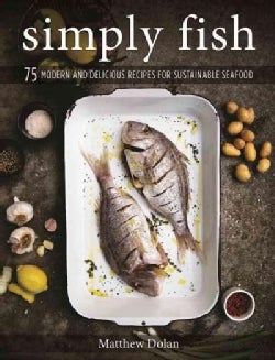 Simply Fish: 75 Modern and Delicious Recipes for Sustainable Seafood (Hardcover)