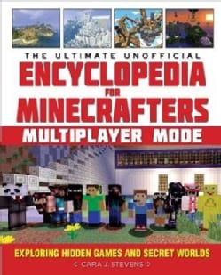 The Ultimate Unofficial Encyclopedia for Minecrafters: Multiplayer Mode: Exploring Hidden Games and Secret Worlds (Hardcover)
