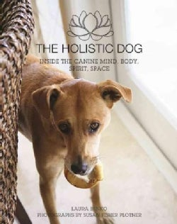 The Holistic Dog: Inside the Canine Mind, Body, Spirit, Space (Hardcover)