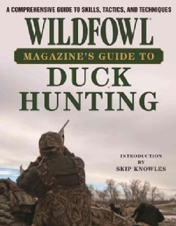 Wildfowl Magazine's Duck Hunting: Best of Wildfowl's Skills, Tactics, and Techniques from Top Experts (Paperback)