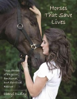 Horses That Save Lives: True Stories of Physical, Emotional, and Spiritual Rescue (Paperback)