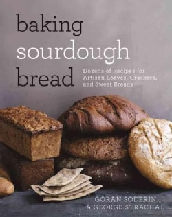Baking Sourdough Bread: Dozens of Recipes for Artisan Loaves, Crackers, and Sweet Breads (Paperback)