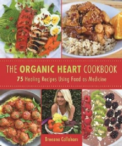 The Organic Heart: A Gluten-free, Dairy-free, Clean Food Cookbook (Hardcover)
