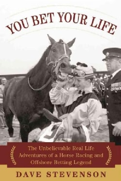You Bet Your Life: My Incredible Adventures in Horse Racing and Offshore Betting (Hardcover)